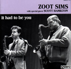 Zoot Sims with special guest Scott Hamilton - It Had To Be You
